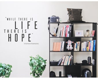 "Stephen Hawking Wall Decal - ""While there is life, there is hope."""