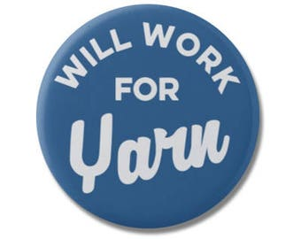 "Will Work For Yarn 1.25"" or 2.25"" Pinback Pin Button Crochet Yarn Gift Accessories Knitting Knit Knitter"