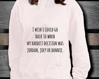I wish I could go back to when my hardest decision was Jordan, Joey or Donnie hoodie / nkotb sweatshirt knight new kids block wahlberg wood