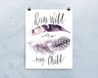 Watercolor Feathers Nursery / Kids Room Art Print for baby girl - boho nursery decor collection, kids gift, wall art - Run Wild My Child