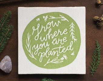 Grow Where You Are Planted 8 x 8 Canvas Screen Printed Home Decor Wall Art