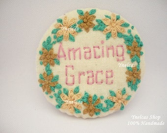 Handmade fabric brooch with hand embroidered inspirational words AMAZING GRACE  textile pin