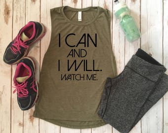 I Can and I Will, Watch Me - Motivating Workout Muscle Tank Tops