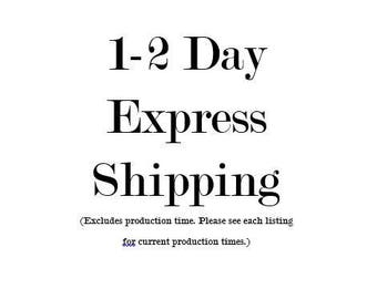 1-2 Day Express Shipping / Does NOT include production time / See each listing for current production times