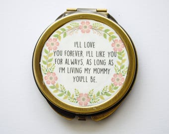 Compact Mirror - I'll love you forever, I'll like you for always, as long as I'm living my mommy you'll be -  Pocket Mirror, Purse Mirror