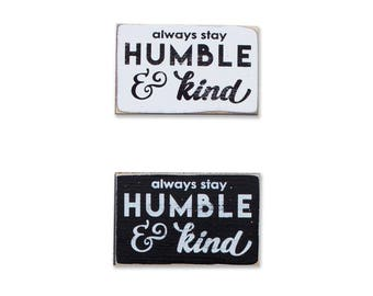 Always Stay Humble and Kind BOP mini sign