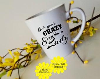 Hide Your Crazy Act Like a Lady,  Sassy Mug, Cute Mug,  Coffee Cup, Gift for Mom, Gift for Her, Southern mug, Latte mug, Big mug