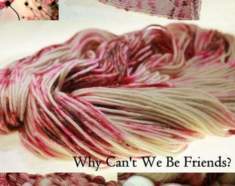 Made To Order Pick Your Base Speckle Dyed - Why Can't We Be Friends?
