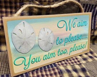 "We Aim To Please...You Aim Too Please  5"" x 10"" Beach Ocean Sand Dollar SIGN Bath Wall Plaque"