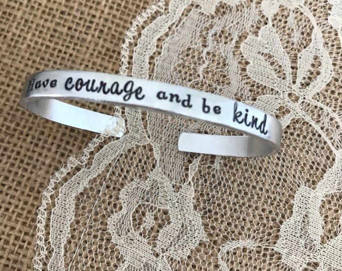 Have courage and be kind, bracelet cuff hand stamped
