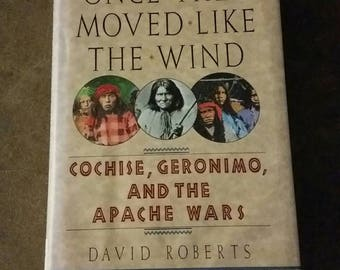 Once They Moved Like the Wind, Cochise, Geronimo, and the Apache Wars by David Roberts