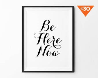Be Here Now, Love Quote, wall print art, love sign, home decor, typography print, home wall art, poster, prints, wall decor, handwritten