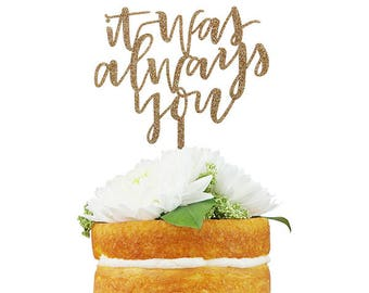 It Was Always You Cake Topper