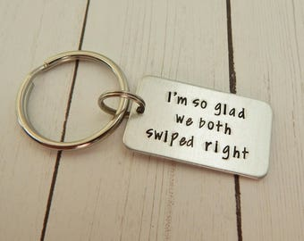 I'm so glad we both swiped right - Hand Stamped Keychain - Online Dating Relationship - Gift for Boyfriend - Girlfriend - Husband -  Wife