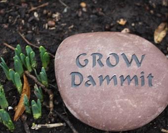 Grow Dammit engraved stone