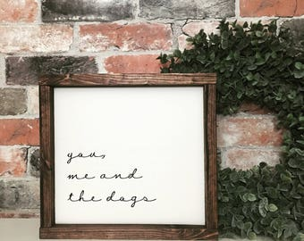 You, me and the dogs painted solid wood sign