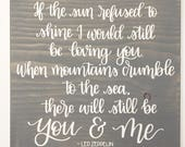 11 x 11 | If the Sun refused to shine I would still be loving you...there will still be you & me | Led Zeppelin