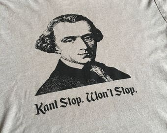 Kant Stop, Won't Stop Funny Screen Printed Philosophy College Academic Tshirt