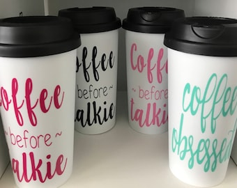 Coffee Tumbler - Coffee before Talkie - Coffee Obsessed - Coffee Tumbler - Coffee Mug - To Go Cup - Monogram Cup - Personalized Tumbler