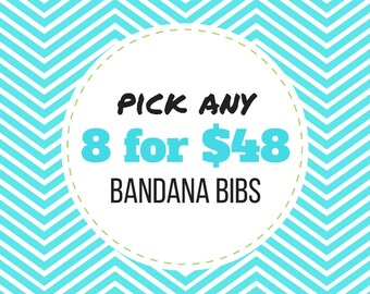 PICK ANY 8 Baby Bandana Bibs - Set of 8 baby bibs (mix and match/create your own)