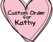 Custom Order for Kathy