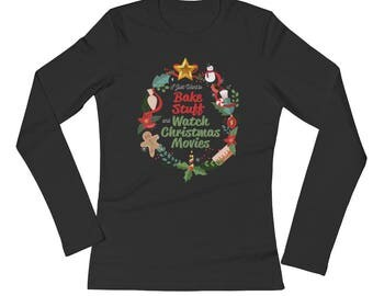 I Just Want to Bake Stuff and Watch Christmas Movies Ladies' Long Sleeve Holiday T-Shirt
