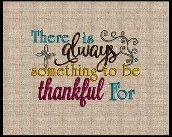 There is always something to be thankful for Embroidery Design 4 sizes 5x7 up to 8x10 Fall Embroidery Design Thanksgiving Embroidery Design