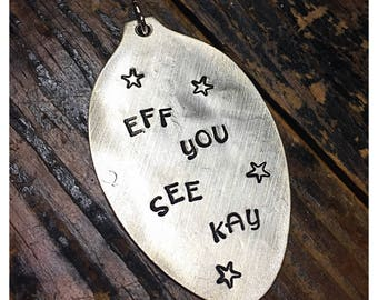 Stamped Vintage Upcycled Spoon Jewelry Pendant Charm - Adult Mature - Eff You See Kay - F-CK