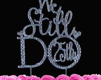 We Still Do 25th Anniversary Cake Toppers Bling Silver 25th Wedding Anniversary Cake Topper