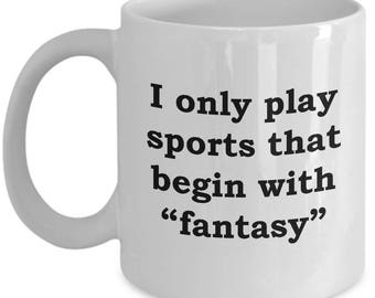 Only Sports I Play Fantasy Funny Mug Gift for Sports Team Fan League Draft Coffee Cup