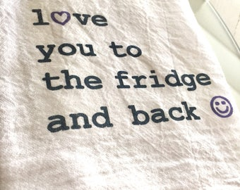 Love you to Fridge and Back - Tea Towel