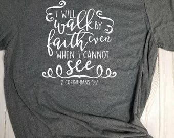 T-shirt- I will walk by faith when I cannot see! Choose your own color!