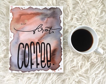 "10x8 Original Watercolor Canvas ""But First, Coffee."""
