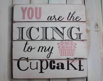 Cupcake Sign- Cupcake Quote- Dessert Sign- Bakery Sign- Home Decor- Wall Art- Gift for Baker- Cupcake- Pallet Sign- You are the Icing- Sign