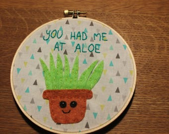 Hand Stitched Embroidery Hoop Design // Felt Aloe//Punny Saying You Had Me At Aloe// Succulent