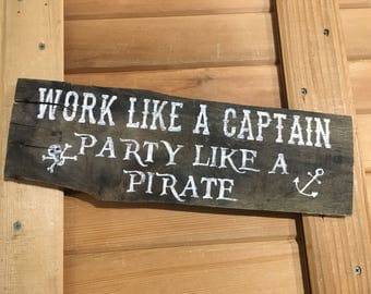 Pirate decor, work like a captain sign, party decor, pirate signs, reclaimed wood sign, wooden signs, home decor, painted wood, bar decor