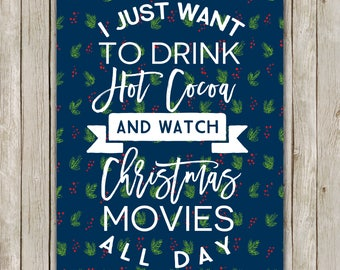 8x10 Christmas Printable Art, I Just Want to Drink Hot Cocoa and Watch Christmas Movies, Typography Print, Home Decor, Instant Download