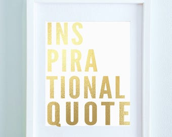 Gold Print Gold Quote Inspirational Quote Gallery Wall Art Print // Gold Foil Art Funny Artwork Cute Quote Girls 8x10 11x14 16x20
