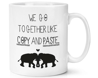We Go Together Like Copy And Paste 10oz Mug Cup