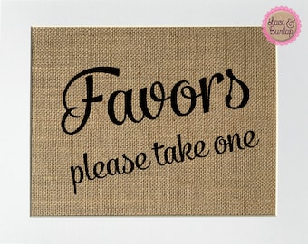 Favors Please Take One - BURLAP SIGN 5x7 8x10 - Rustic Vintage/Wedding Decor/Love House Sign