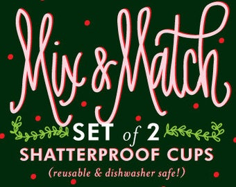Mix and Match! Shatterproof (Reusable) Cups *set of 2*