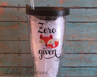 Zero fox given tumbler  -  Cup - Funny tumbler -Personalized gift - 24 oz double wall tumbler
