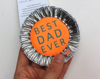 FATHER'S DAY CARD. Best Dad Ever rosette. Handmade pin badge. Best dad badge. Gift for dad. Orange dad rosette.