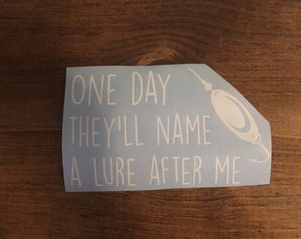 One day they'll name a lure after me vinyl decal, car or laptop decal, fisherman decal, lure decal, fisherman gift