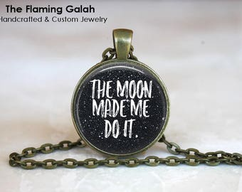 The Moon Made Me Do It Pendant • Funny Quote • I've Been Naughty • Life Quote • Moon & Stars • Gift Under 20 • Made in Australia (P1472)