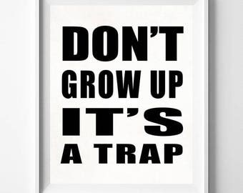 Don't Grow Up Its A Trap, Humorous Print, Funny Poster, Wall Art, Children Room, Office Art, Teenage Room, Gift For Her Decor, Gift For Her