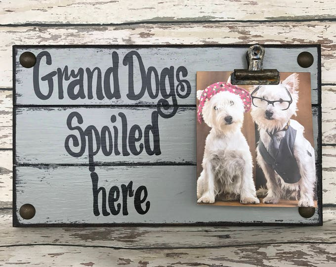 PHOTO HOLDER Dogs Spoiled Here Picture Wall Frame Reclaimed Sign with Clip Gray Wood Wedding Grandma Grandpa Dog Family Forever baby Home