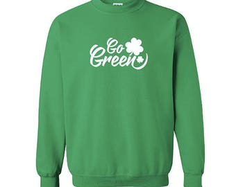 Go Green St. Patrick's Day Sweatshirt, St Patricks Day Shirt, St. Paddy's Day Sweatshirt, Irish Shirt, Shamrock Sweatshirt
