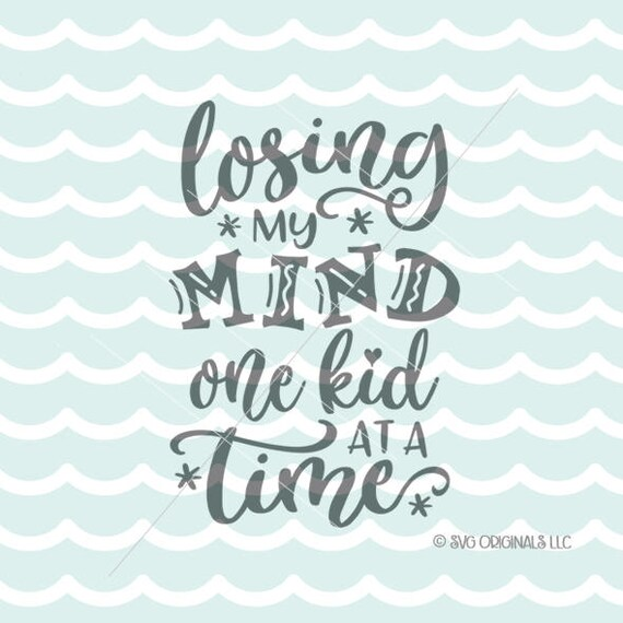 Losing My Mind One Kid At A Time SVG Mom SVG Cut File. Cricut