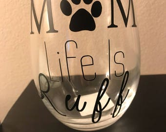 Mom Life is Ruff, dog lovers stemless wine glass